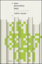 Robin Sloan: Ajax Penumbra 1969