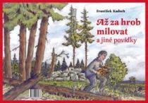 František Kadoch: Až za hrob milovat a jiné povídky