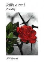 Jiří Grant: Růže a trní