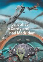 Vratislav Vyhlidka: Lví stíhač a Černý orel nad Madridem
