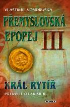 Vlastimil Vondruška: Přemyslovská epopej III.