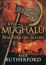 Alex Rutherford: Říše Mughalů - Nájezdníci ze severu