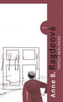 Anne B. Ragdeová: Topoly Berlínské