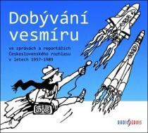 Dobývání vesmíru / ve zprávách a reportážích Československého rozhlasu 1957–1989