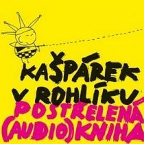 Kašpárek v rohlíku Postřelená (audio)kniha - Oldřich Navrátil