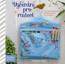 Svojtka&Co. Vyšívání pro radost Více než 30 krásných nápadů na šití