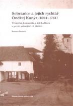 Sebranice a jejich rychtář Ondřej Kanýz (1694–1761) - Doušek Roman