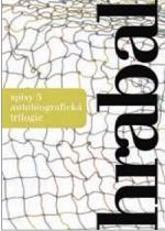 Spisy 5 - Autobiografická trilogie - Bohumil Hrabal, Václav Kadlec, Jiří Pelán