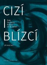 Cizí i blízcí - Židé, literatura, kultura v českých zemích ve 20. století - Jiří