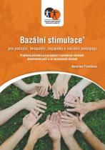 Bazální stimulace pro ošetřující, terapeuty, logopedy a speciální pedagogy - Praktická příručka pro pracující v