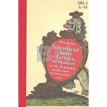 Šlechtické rody v Čechách, na Moravě a ve Slezsku Díl I A-M