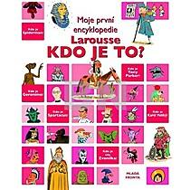 Moje první encyklopedie Larousse Kdo je to ?