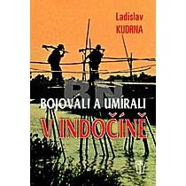 Ladislav Kudrna: Bojovali a umírali v Indočíně