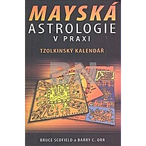 Bruce Scofield; Barry C. Orr: Mayská astrologie v praxi