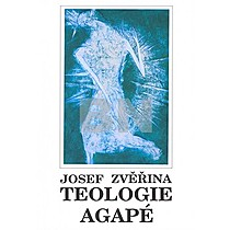 Josef Zvěřina: Teologie agapé I.