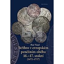 Petr Vorel: Stříbro v evropském peněžním oběhu 16.-17. století