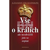 Alexander von Schönburg: Vše co chcete vědět o králích ale neodvážili jste se zeptat