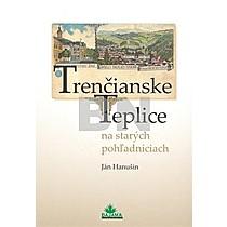 Ján Hanušin: Trenčianske Teplice na starých pohľadniciach