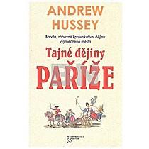 Andrew Hussey: Tajné dějiny Paříže