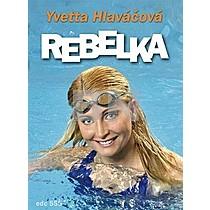 Yvetta Hlaváčová: Rebelka