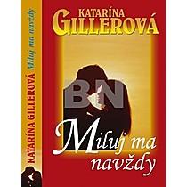 Katarína Gillerová: Miluj ma navždy