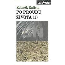 Zdeněk Kalista: Po proudu života 1.díl