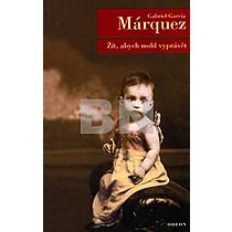 Gabriel García Márquez: Žít, abych mohl vyprátět