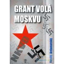 Vasilij Ardamatskij: Grant volá Moskvu