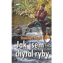 Stanislav Kovář: Jak jsem chytal ryby