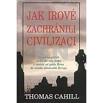 Thomas Cahill: Jak Irové zachránili civilizaci