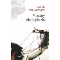 Pavel Vilikovský: Vlastný životopis zla