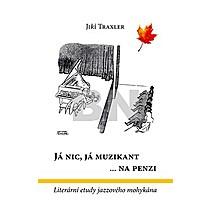 Jiří Traxler: Já nic, já muzikant ...na penzi