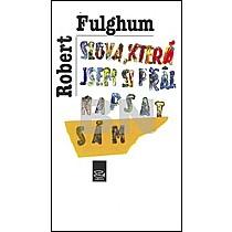 Robert Fulghum: Slova, která jsem si přál napsat sám