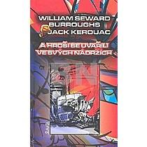 William S. Burroughs; Jack Kerouac: A hroši se uvařili ve svých nádržích