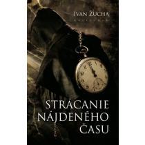 Ivan Žucha: Strácanie nájdeného času