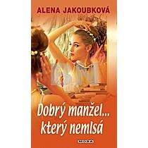 Alena Jakoubková: Dobrý manžel...který nemlsá