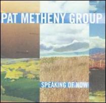 Pat Metheny Group: Speaking Of Now