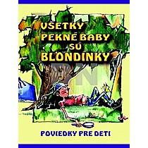 Kolektív autorov: Všetky pekné baby sú blondínky