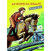 Roman Brat: Aj kone sa hrajú