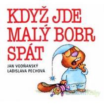 Když jde malý bobr spát - Jan Vodňanský Ladislava Pechová