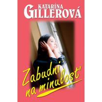 Katarína Gillerová Zabudni na minulosť