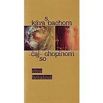 Etela Farkašová Káva s Bachom čaj so Chopinom