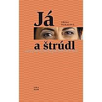 Jiřina Tejkalová Já a štrúdl