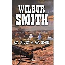 Wilbur Smith Na život a na smrt