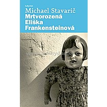 Michael Stavarič Mrtvorozená Eliška Frankensteinová