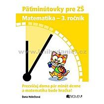 Dana Holečková Antonín Šplíchal Päťminútovky pre ZŠ Matematika 3 ročník