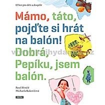Pavel Hrnčíř Michaela Kukovičková Mámo táto pojďte si hrát na balón!
