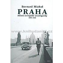 Michel Bernard PRAHA město evropské avantgardy 1895 1928