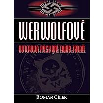 Roman Cílek Werwolfové Hitlerova poslední tajná zbraň