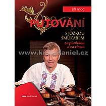Jiří Moc Putování s Jožkou Šmukařem za písničkou a vínem